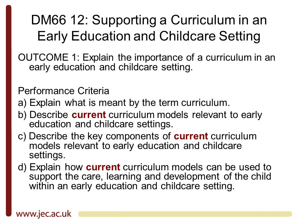 DM66 12: Supporting a Curriculum in an Early Education and Childcare Setting OUTCOME 1: Explain the importance of a curriculum in an early education and childcare setting.
