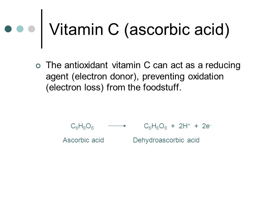 Vitamin C (ascorbic acid) The antioxidant vitamin C can act as a reducing agent (electron donor), preventing oxidation (electron loss) from the foodstuff.