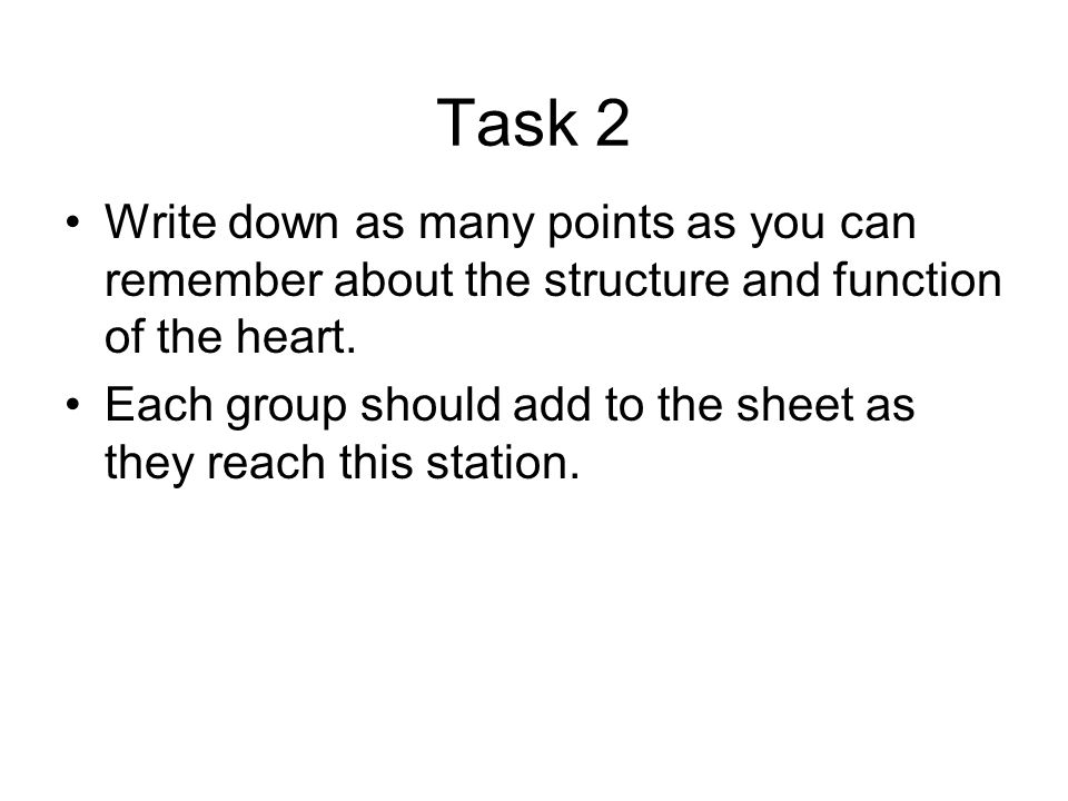 Task 2 Write down as many points as you can remember about the structure and function of the heart.