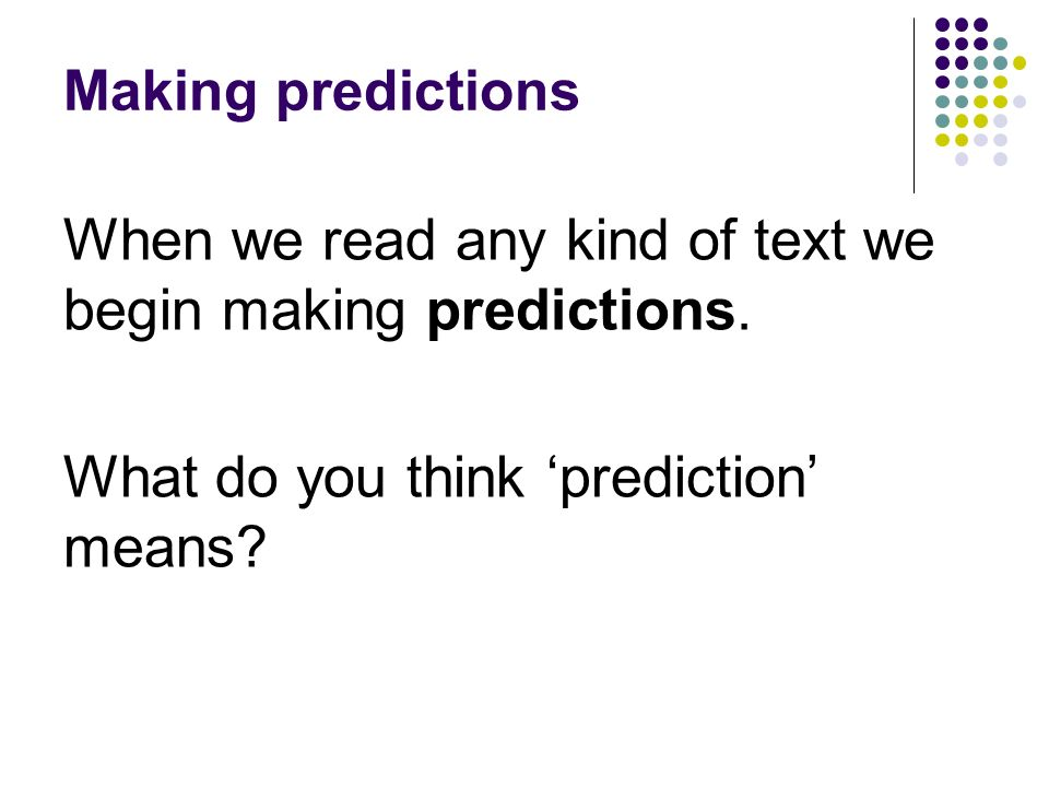 Making predictions When we read any kind of text we begin making predictions.