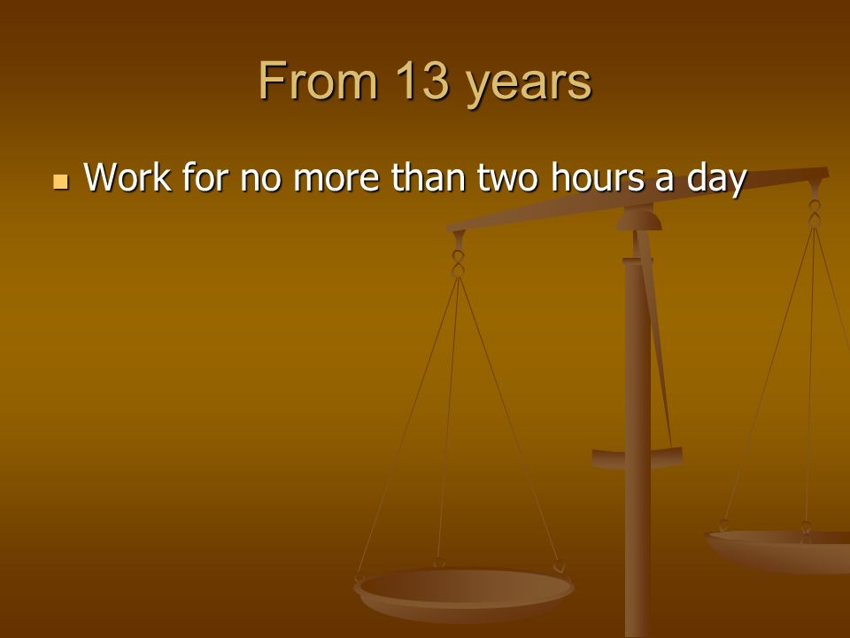 From 13 years Work for no more than two hours a day Work for no more than two hours a day