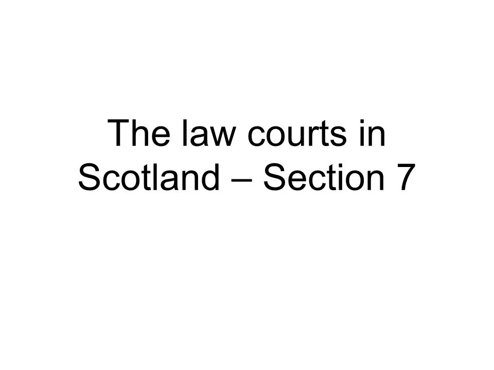The law courts in Scotland – Section 7