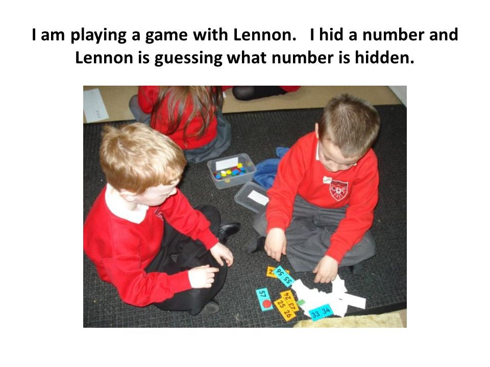I am playing a game with Lennon. I hid a number and Lennon is guessing what number is hidden.