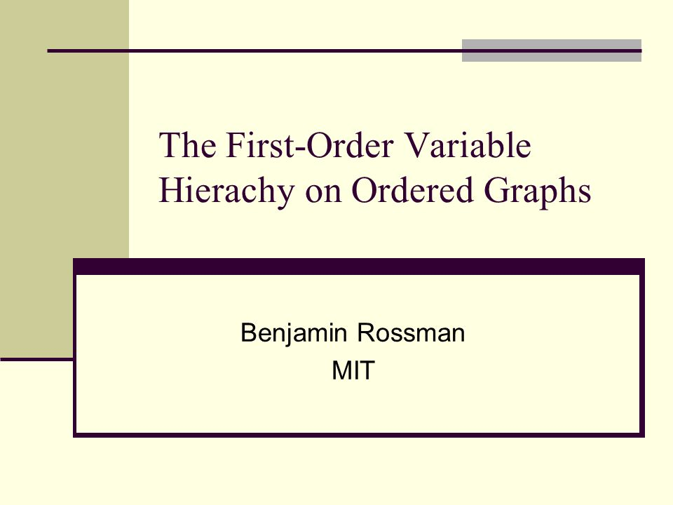 The First-Order Variable Hierachy on Ordered Graphs Benjamin Rossman MIT