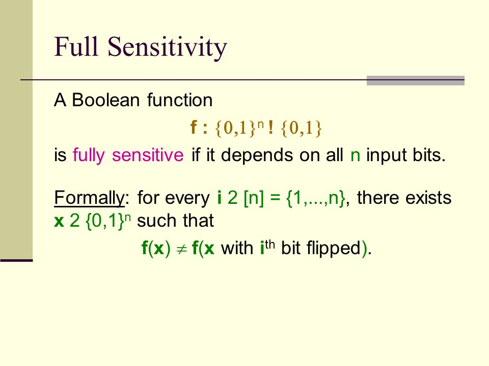 Full Sensitivity A Boolean function f : n . is fully sensitive if it depends on all n input bits.