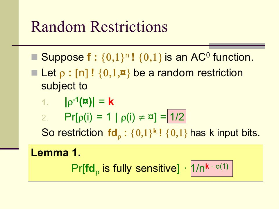 Random Restrictions Suppose f : n . is an AC 0 function.