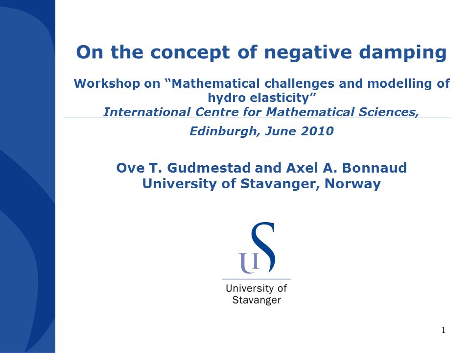 1 On the concept of negative damping Workshop on Mathematical challenges and modelling of hydro elasticity International Centre for Mathematical Sciences, Edinburgh, June 2010 Ove T.