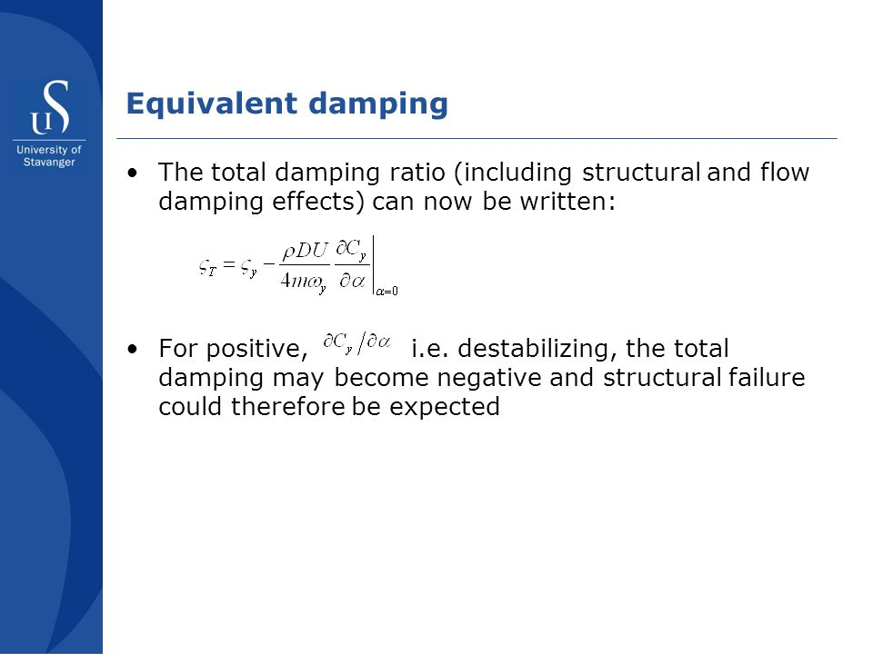 Equivalent damping The total damping ratio (including structural and flow damping effects) can now be written: For positive, i.e.