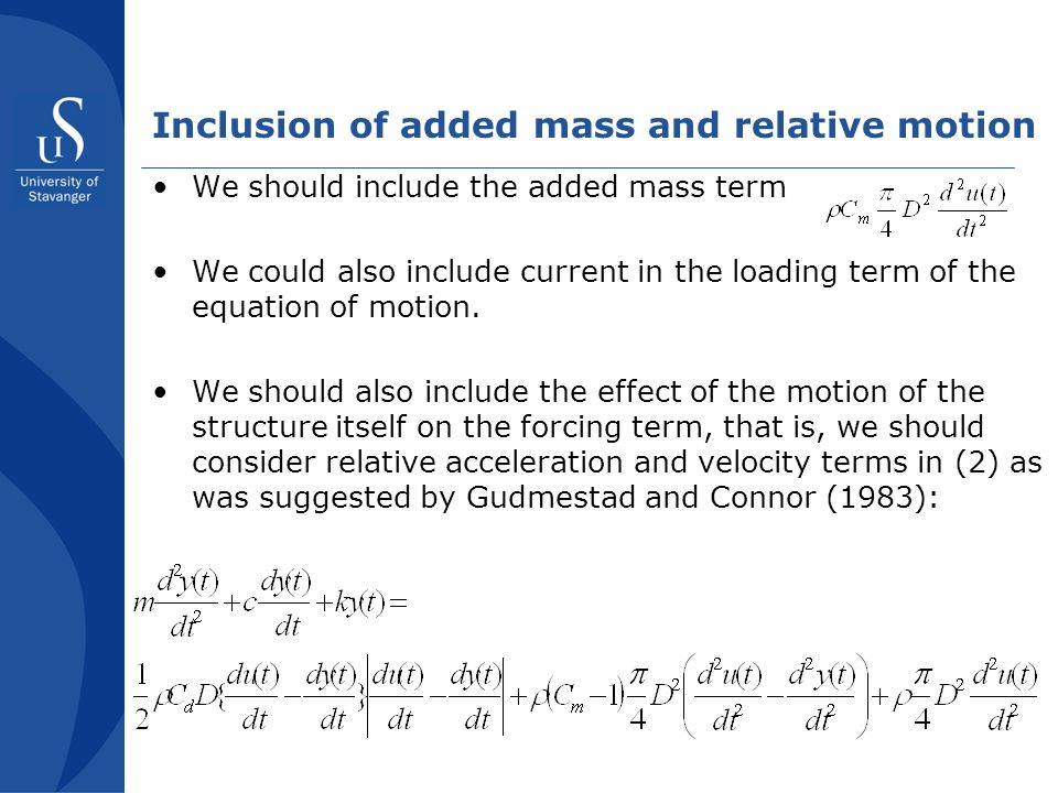 Inclusion of added mass and relative motion We should include the added mass term We could also include current in the loading term of the equation of motion.