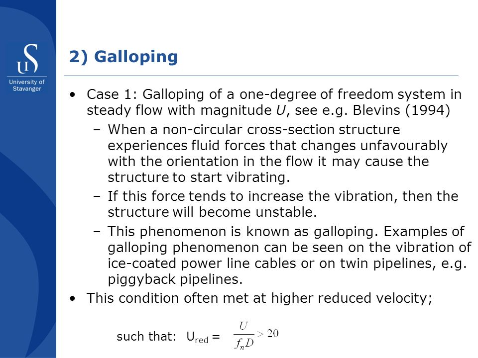 2) Galloping Case 1: Galloping of a one-degree of freedom system in steady flow with magnitude U, see e.g.