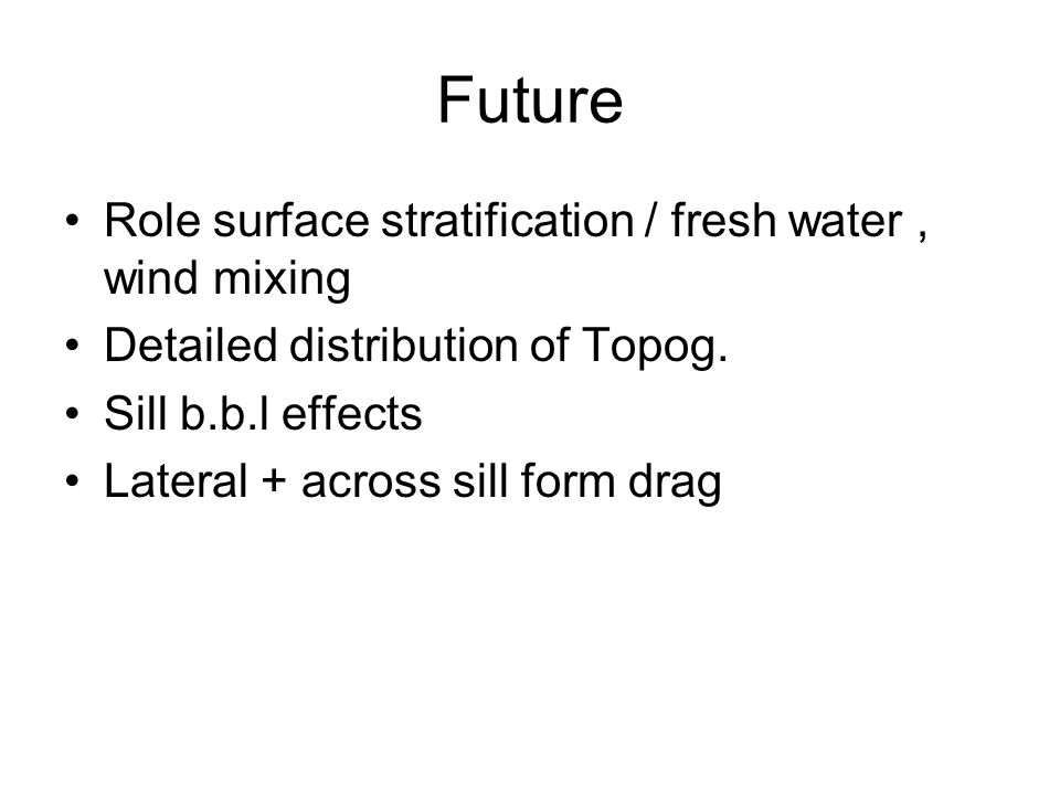 Future Role surface stratification / fresh water, wind mixing Detailed distribution of Topog.
