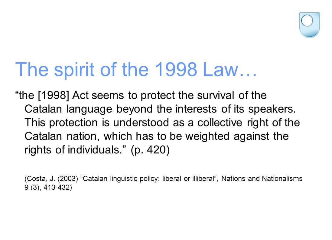 The spirit of the 1998 Law… the [1998] Act seems to protect the survival of the Catalan language beyond the interests of its speakers.
