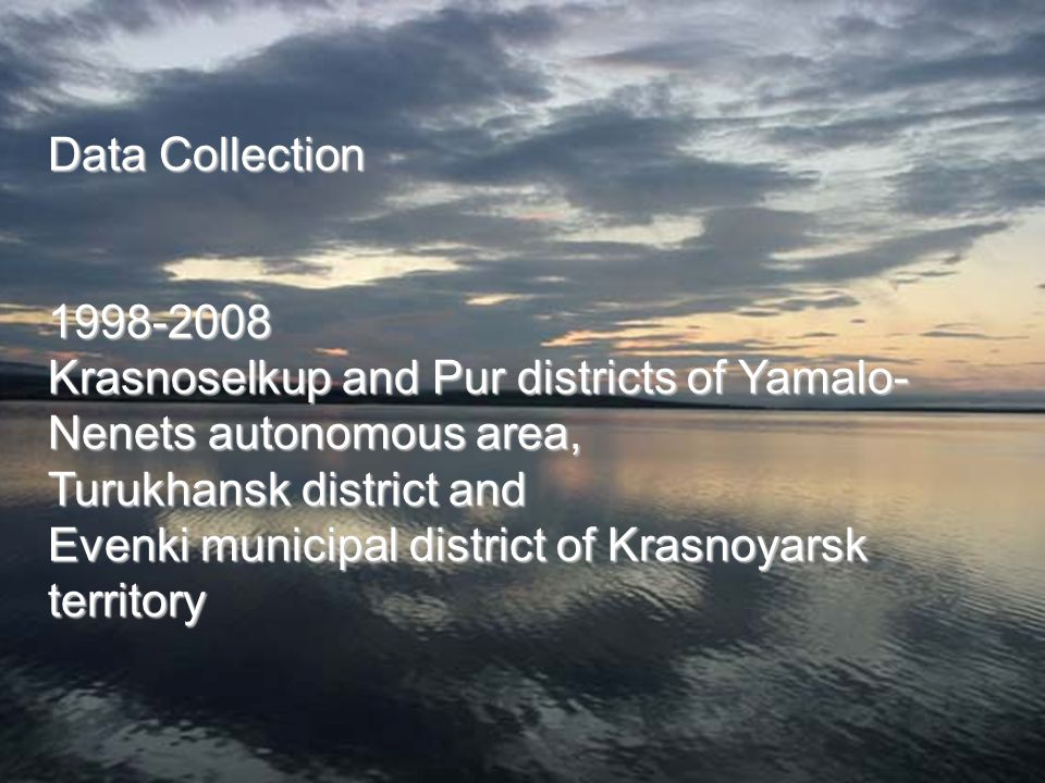 Data Collection 1998-2008 Krasnoselkup and Pur districts of Yamalo- Nenets autonomous area, Turukhansk district and Evenki municipal district of Krasnoyarsk territory