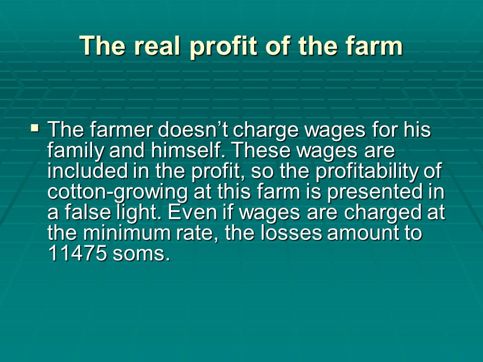 The real profit of the farm The farmer doesnt charge wages for his family and himself.
