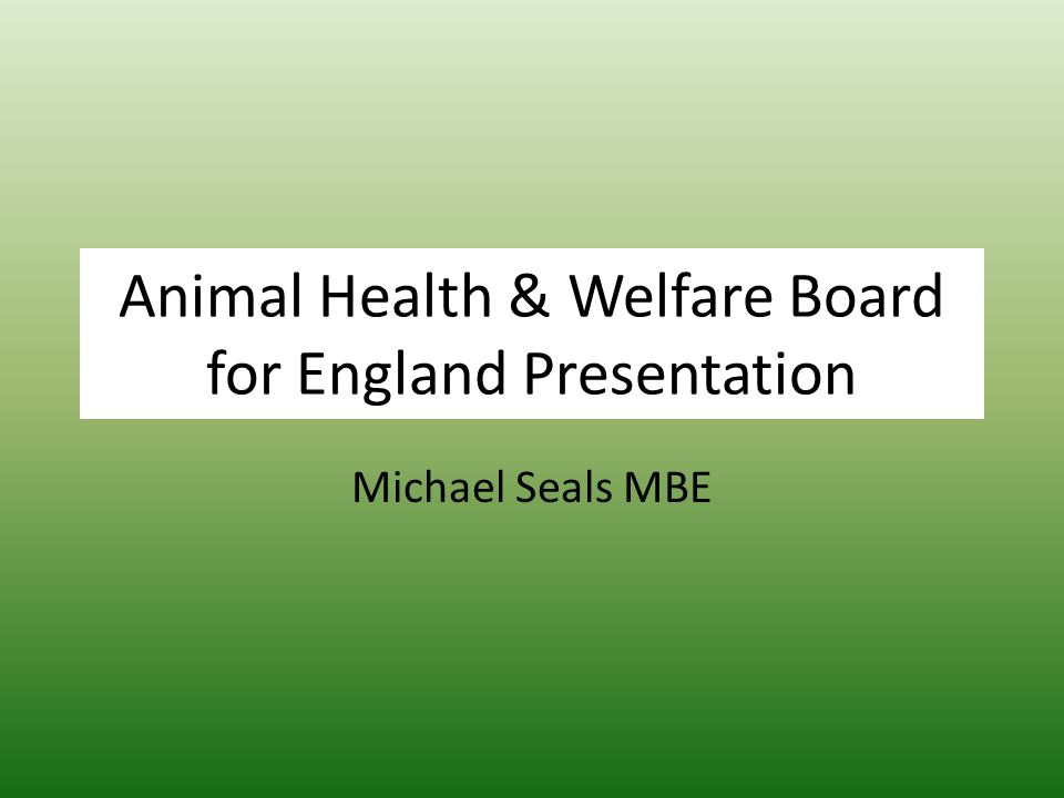 Animal Health & Welfare Board for England Presentation Michael Seals MBE