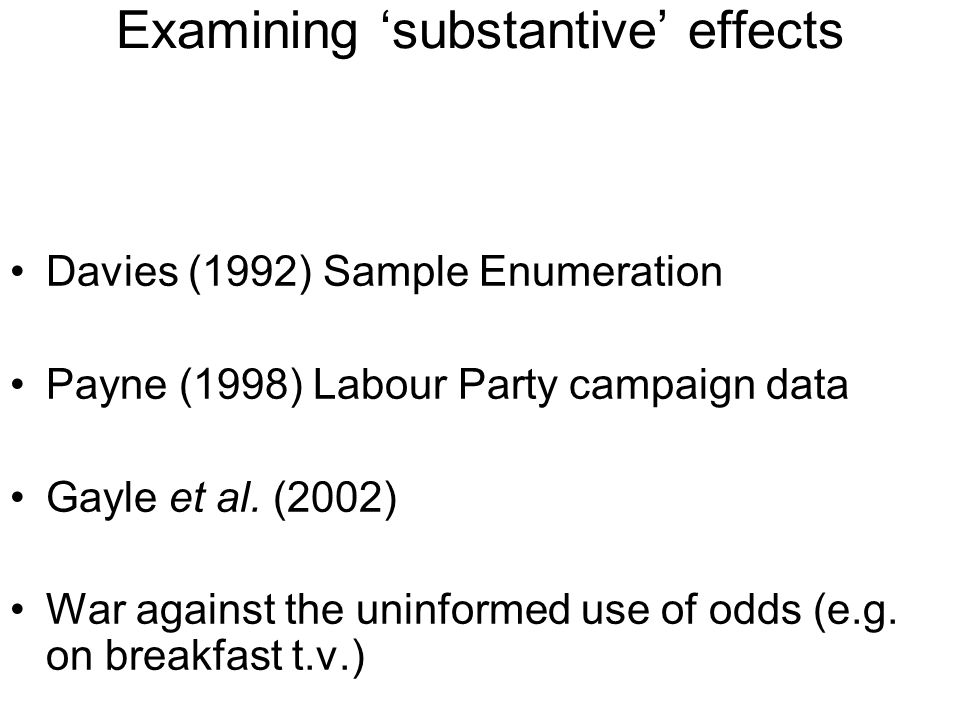 Examining substantive effects Davies (1992) Sample Enumeration Payne (1998) Labour Party campaign data Gayle et al.