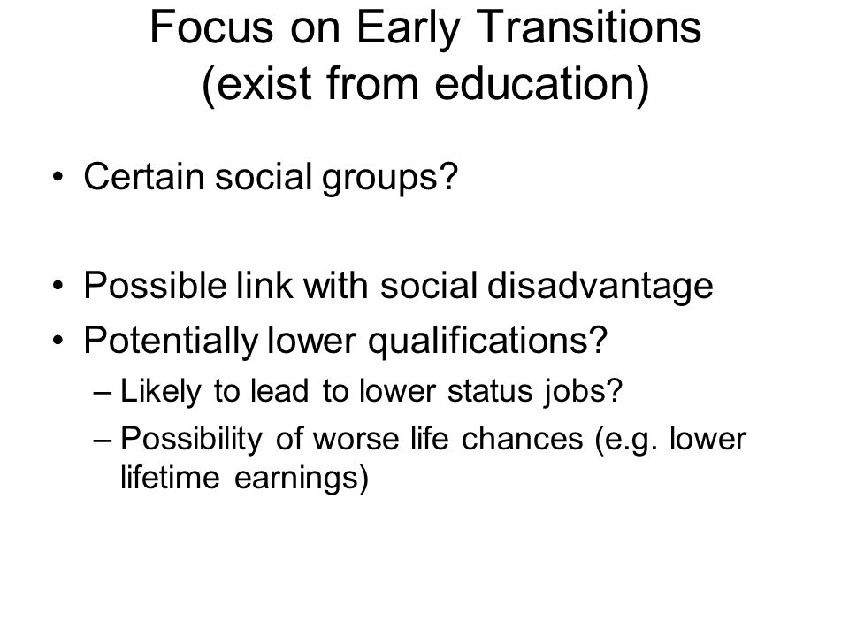 Focus on Early Transitions (exist from education) Certain social groups.