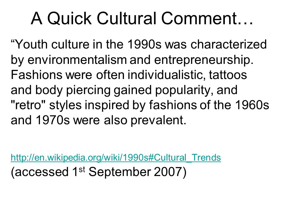 A Quick Cultural Comment… Youth culture in the 1990s was characterized by environmentalism and entrepreneurship.