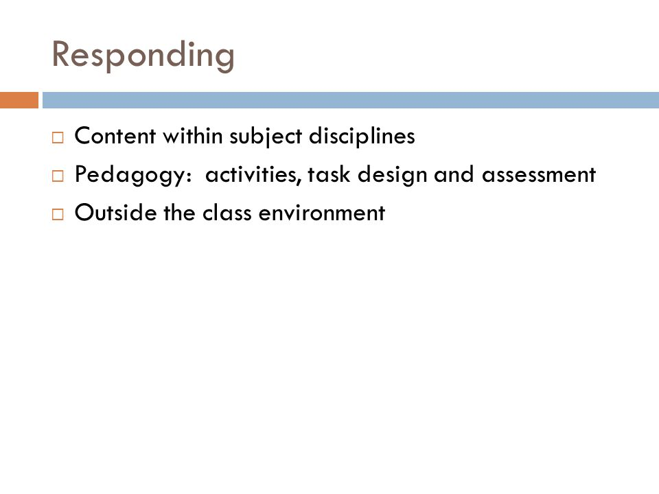 Responding Content within subject disciplines Pedagogy: activities, task design and assessment Outside the class environment