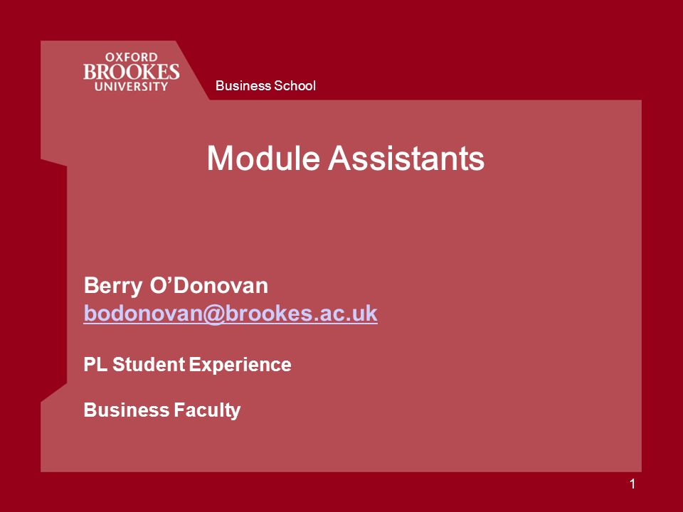 Business School 1 Module Assistants Berry ODonovan bodonovan@brookes.ac.uk PL Student Experience Business Faculty