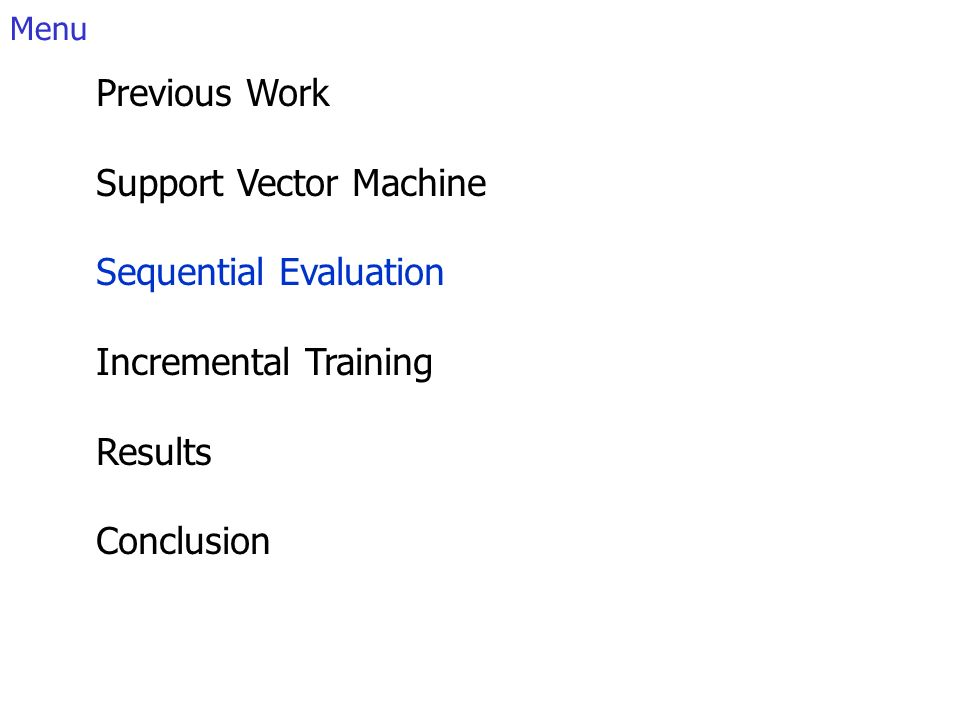 Menu Previous Work Support Vector Machine Sequential Evaluation Incremental Training Results Conclusion