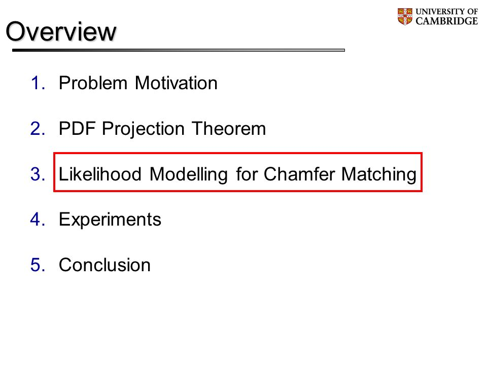 Overview Problem Motivation PDF Projection Theorem Likelihood Modelling for Chamfer Matching Experiments Conclusion