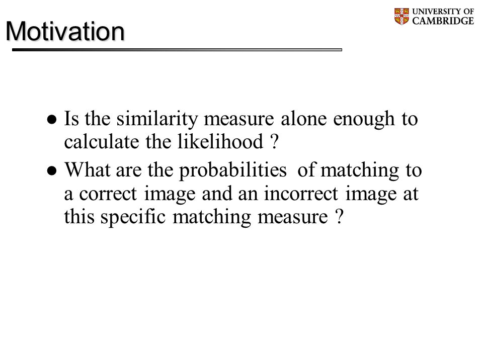 Motivation Is the similarity measure alone enough to calculate the likelihood .