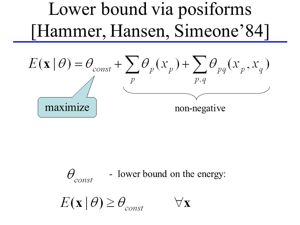 non-negative - lower bound on the energy: maximize Lower bound via posiforms [Hammer, Hansen, Simeone84]