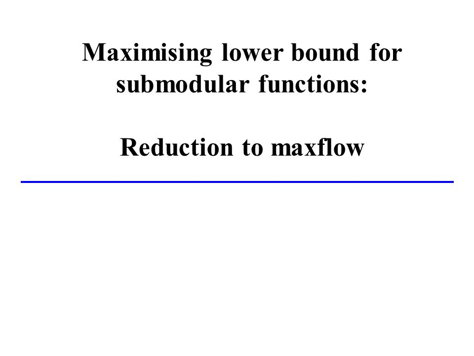 Maximising lower bound for submodular functions: Reduction to maxflow