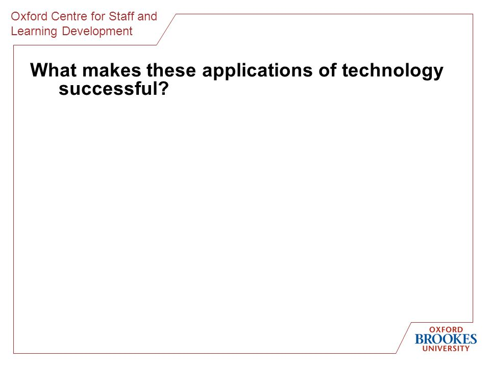 Oxford Centre for Staff and Learning Development What makes these applications of technology successful