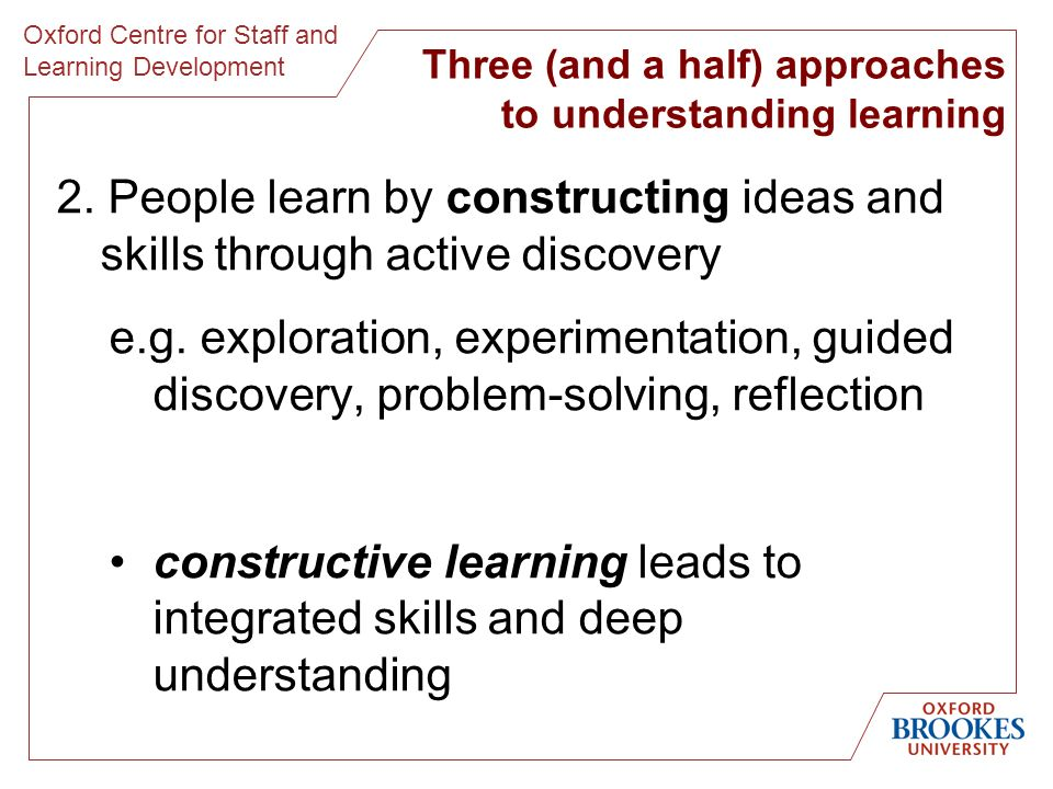 Oxford Centre for Staff and Learning Development Three (and a half) approaches to understanding learning 2.