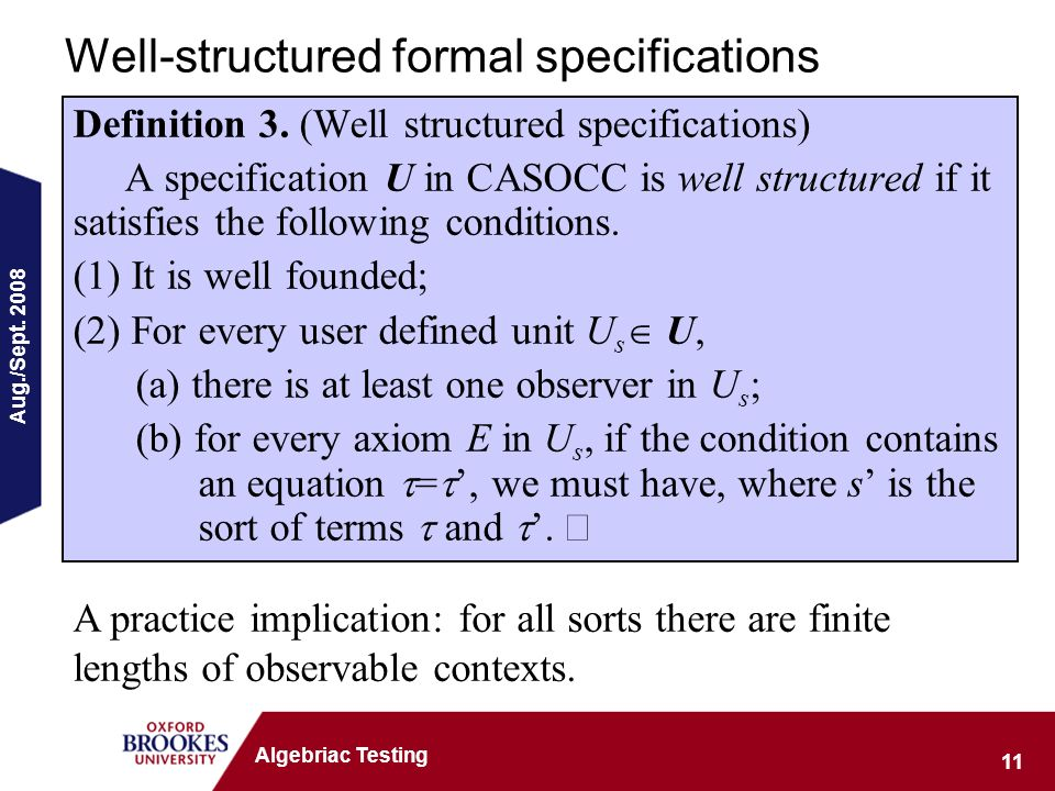 Aug./Sept. 2008 11 Algebriac Testing Well-structured formal specifications Definition 3.