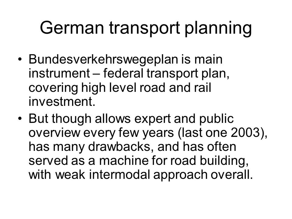 German transport planning Bundesverkehrswegeplan is main instrument – federal transport plan, covering high level road and rail investment.