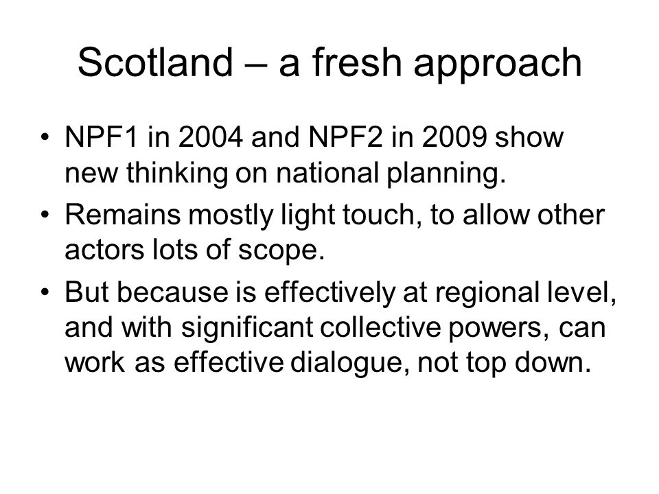 Scotland – a fresh approach NPF1 in 2004 and NPF2 in 2009 show new thinking on national planning.