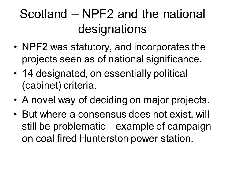 Scotland – NPF2 and the national designations NPF2 was statutory, and incorporates the projects seen as of national significance.
