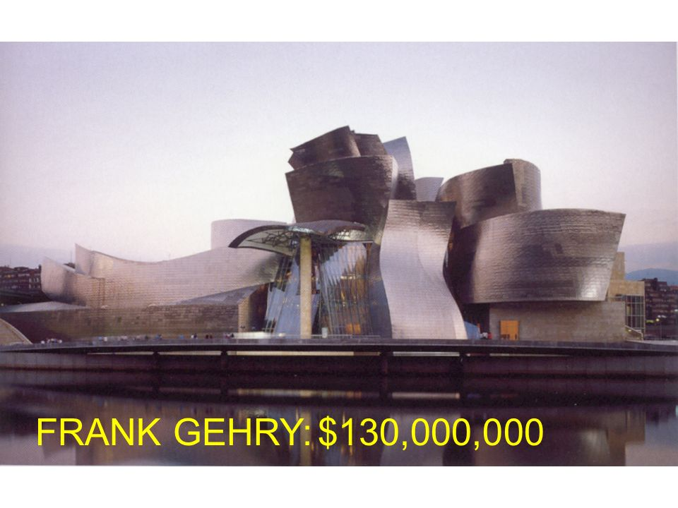 FRANK GEHRY:$130,000,000