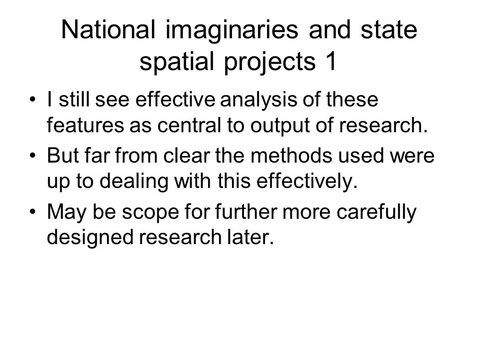National imaginaries and state spatial projects 1 I still see effective analysis of these features as central to output of research.