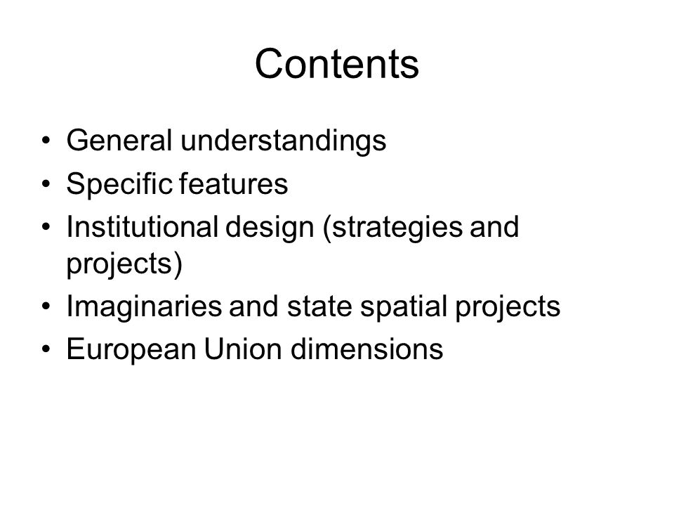 Contents General understandings Specific features Institutional design (strategies and projects) Imaginaries and state spatial projects European Union dimensions