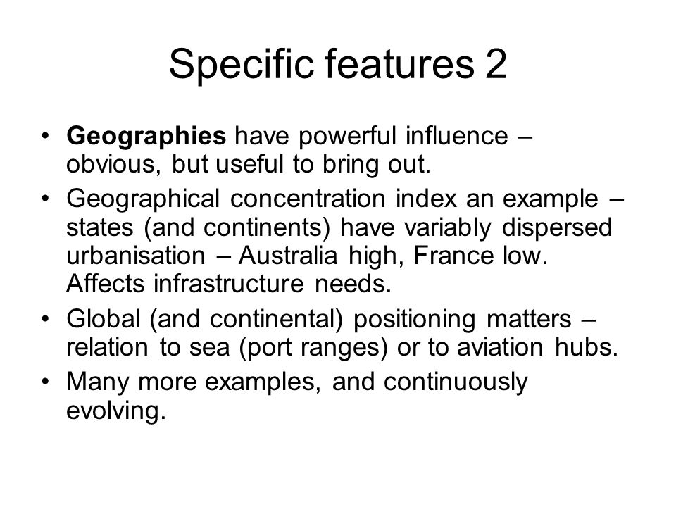 Specific features 2 Geographies have powerful influence – obvious, but useful to bring out.