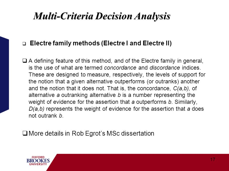 17 Electre family methods (Electre I and Electre II) A defining feature of this method, and of the Electre family in general, is the use of what are termed concordance and discordance indices.