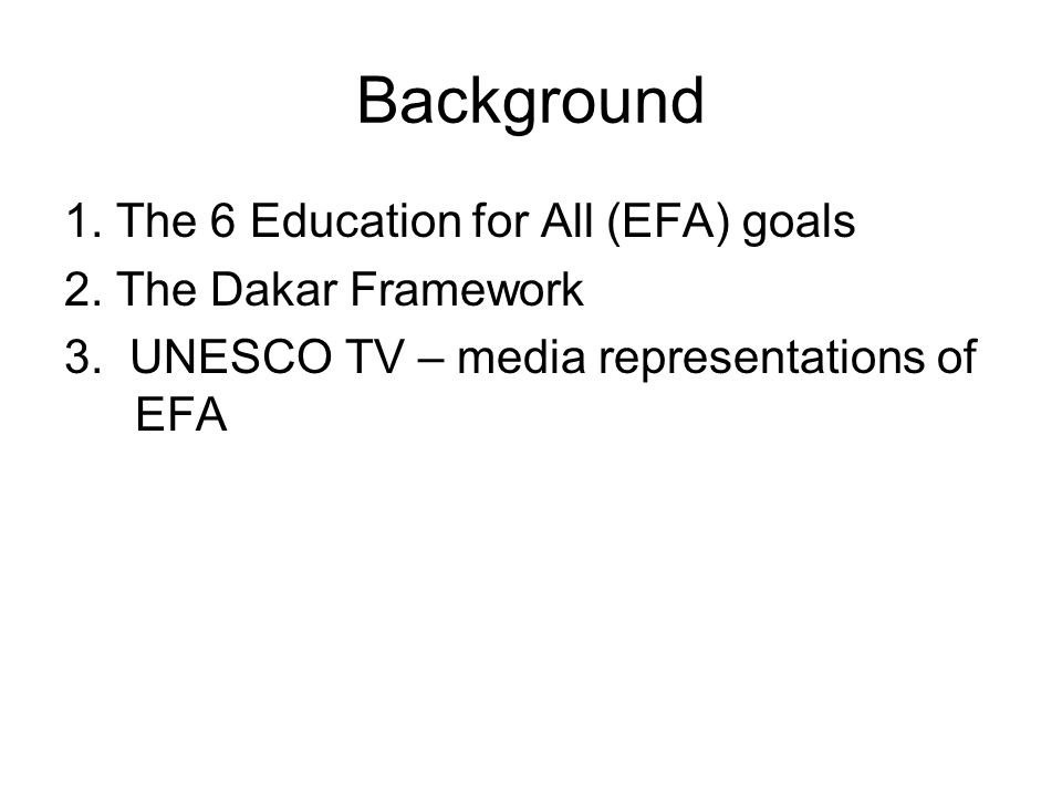 Background 1. The 6 Education for All (EFA) goals 2.