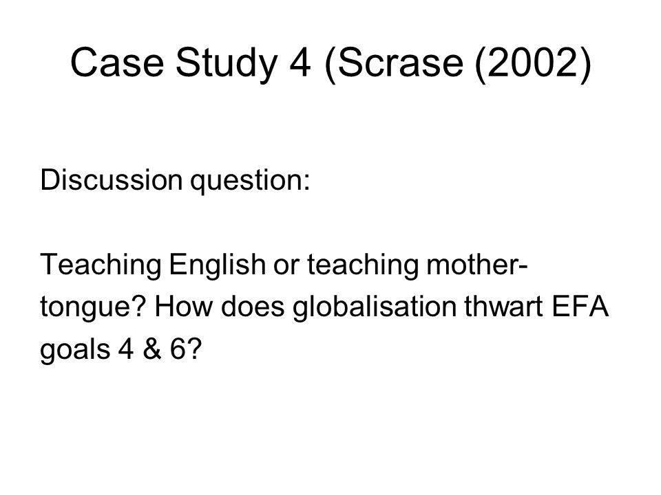Case Study 4 (Scrase (2002) Discussion question: Teaching English or teaching mother- tongue.