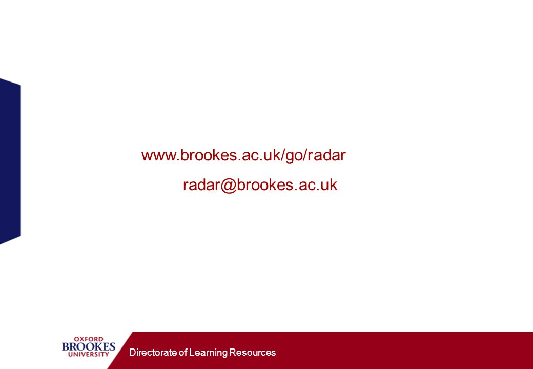 Directorate of Learning Resources www.brookes.ac.uk/go/radar radar@brookes.ac.uk