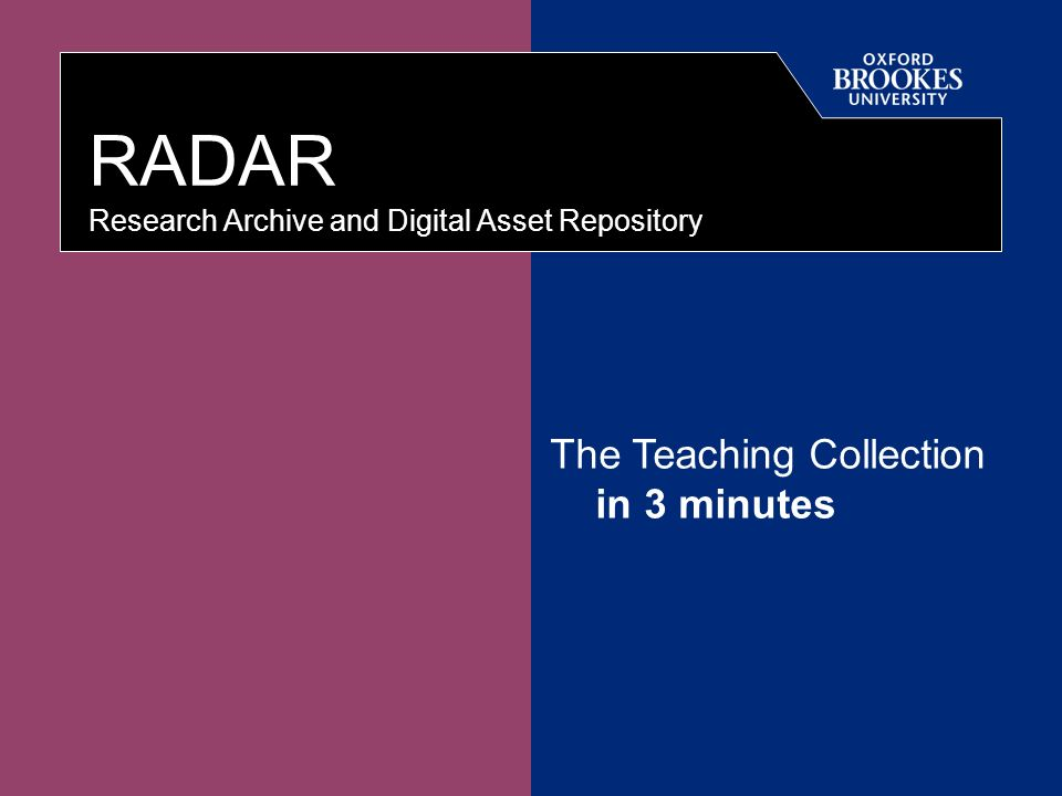 Directorate of Learning Resources RADAR Research Archive and Digital Asset Repository The Teaching Collection in 3 minutes