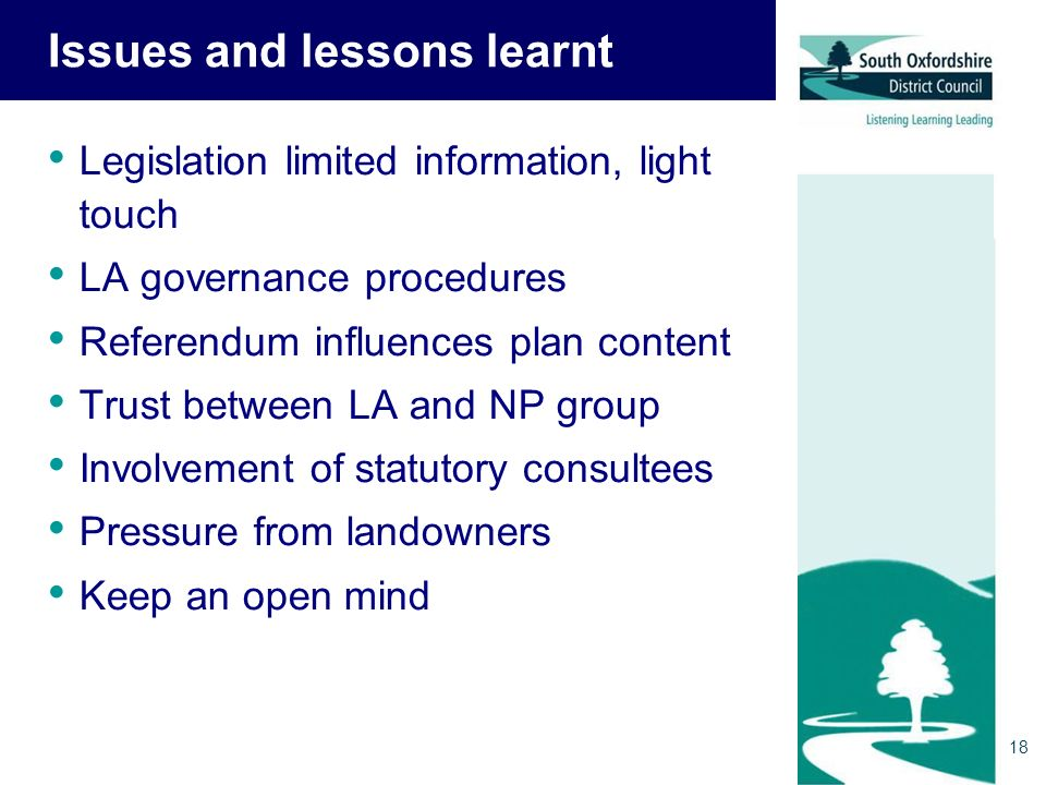 Issues and lessons learnt Legislation limited information, light touch LA governance procedures Referendum influences plan content Trust between LA and NP group Involvement of statutory consultees Pressure from landowners Keep an open mind 18