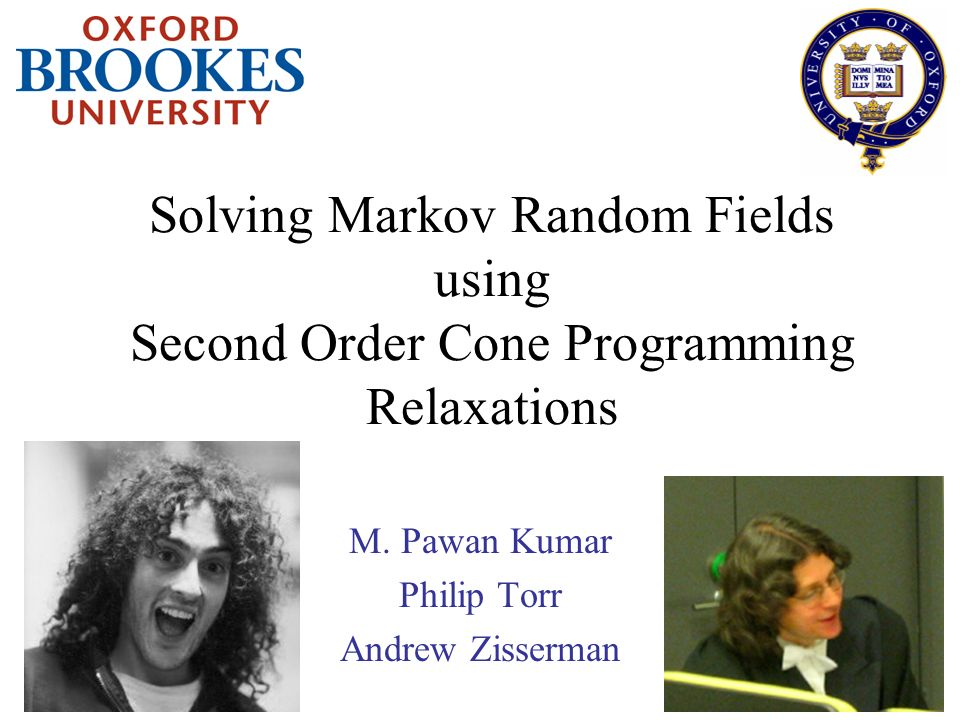 Solving Markov Random Fields using Second Order Cone Programming Relaxations M.