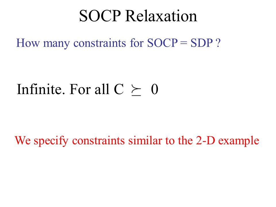 SOCP Relaxation How many constraints for SOCP = SDP .
