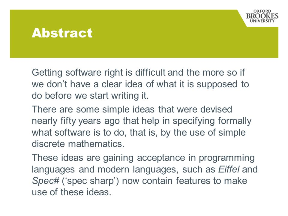 Abstract Getting software right is difficult and the more so if we dont have a clear idea of what it is supposed to do before we start writing it.