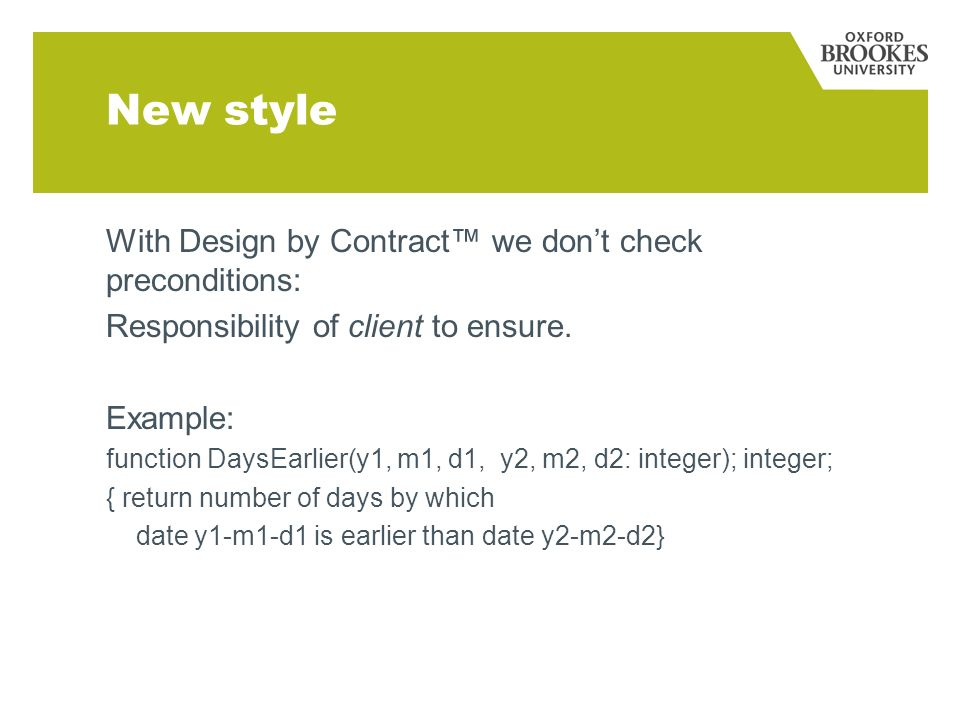 New style With Design by Contract we dont check preconditions: Responsibility of client to ensure.