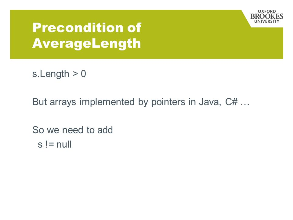 Precondition of AverageLength s.Length > 0 But arrays implemented by pointers in Java, C# … So we need to add s != null